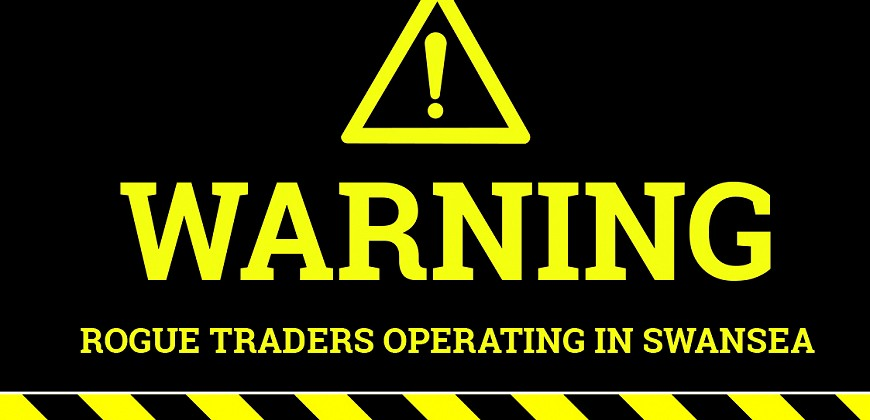 WARNING TO LOCAL RESIDENTS – ROGUE TRADERS OPERATING IN SWANSEA